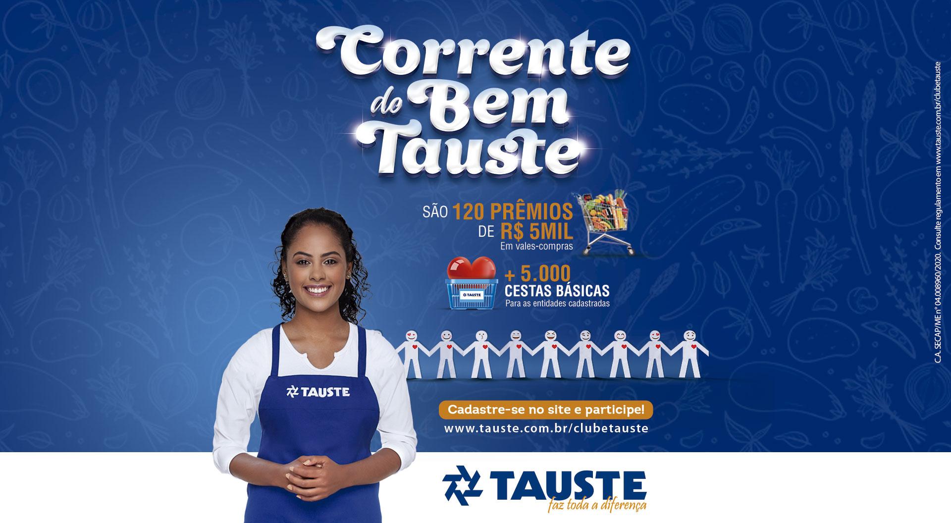 """Promoção """"Corrente do Bem Tauste"""" - 120 prêmios de R$5.000 em vale compras + 5.000 cestas básicas."""